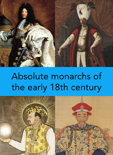 Teaching Absolute monarchs of the early 18th century