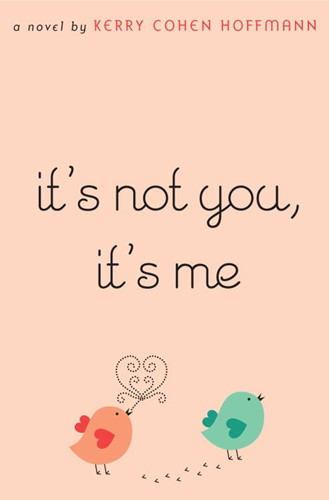It's Not You, It's Me: A Novel