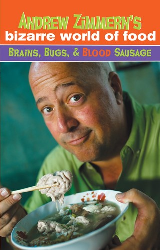 Andrew Zimmern's Bizarre World of Food: Brains, Bugs, & Blood Sausage
