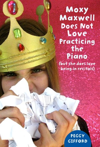 Moxy Maxwell Does Not Love Practicing the Piano: (But She Does Love Being in Recitals)