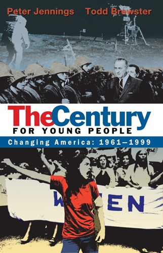 The Century for Young People: Changing America 1961–1999