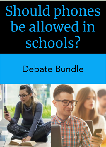 Teaching Debate Bundle: Should phones be allowed in schools?