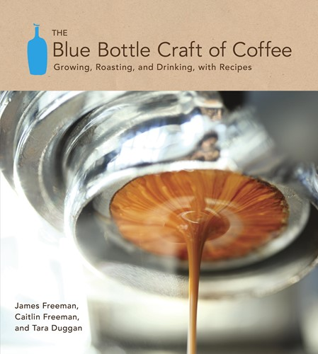 The Blue Bottle Craft of Coffee: Growing, Roasting, and Drinking, with\n\t\t\tRecipes