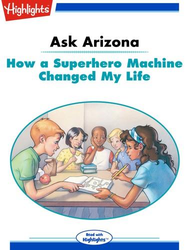 Ask Arizona How a Superhero Machine Changed My Life
