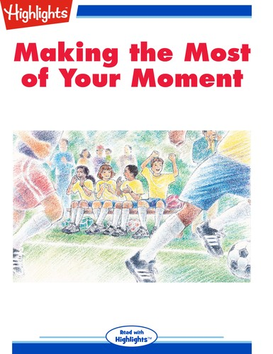 Making the Most of Your Moment