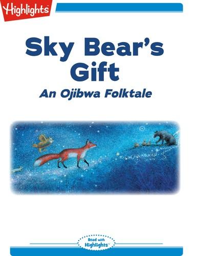 Sky Bear's Gift: An Ojibwa Folktale
