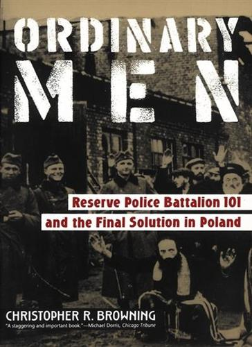 Ordinary Men: Reserve Police Rattalion 101 and the Final Solution in Poland