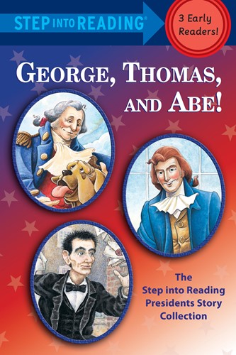 George, Thomas, and Abe!: The Step into Reading Presidents Story Collection