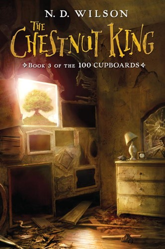The Chestnut King: Book 3 of the 100 Cupboards