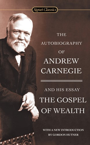 The Autobiography of Andrew Carnegie and The Gospel of Wealt