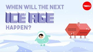 Teaching When will the next ice age happen? [video]